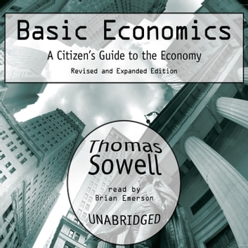 Basic Economics - A Citizen's Guide to the Economy: Revised and Expanded Edition audiobook by Thomas Sowell