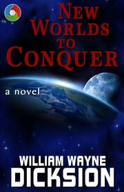 New Worlds to Conquer ebook by William Wayne Dicksion