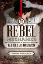 Rebel Mechanics ebook by Shanna Swendson