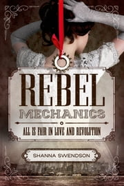 Rebel Mechanics - All Is Fair in Love and Revolution ebook by Shanna Swendson