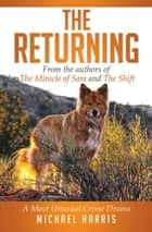 The Returning - A Most Unusual Crime Drama ebook by Michael Harris