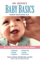 Dr. Spock's Baby Basics - Take Charge Parenting Guides ebook by Robert Needlman, M.D.
