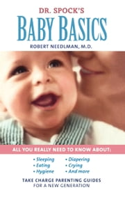 Dr. Spock's Baby Basics - Take Charge Parenting Guides ebook by M.D. Robert Needlman, M.D.