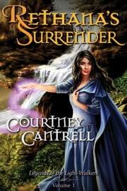 Rethana's Surrender - Legends of the Light-Walkers, #1 ebook by Courtney Cantrell