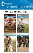 Harlequin American Romance April 2014 Bundle - Sweet Callahan Homecoming\In a Cowboy's Arms\Texas Dad\A Cowboy's Angel ebook by Tina Leonard, Rebecca Winters, Roz Denny Fox,...