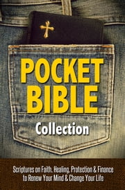 Pocket Bible Collection - Faith, Healing, Finances, and Protection - A Collection of Scriptures to Renew Your Mind and Change Your Life ebook by House, Harrison