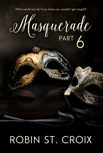 Masquerade Part 6 ebook by Robin St. Croix