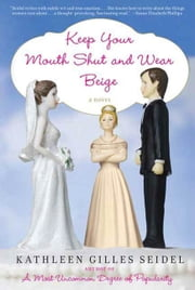 Keep Your Mouth Shut and Wear Beige - A Novel ebook by Kathleen Gilles Seidel