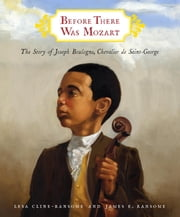 Before There Was Mozart: The Story of Joseph Boulogne, Chevalier de Saint-George ebook by Lesa Cline-Ransome,James E. Ransome