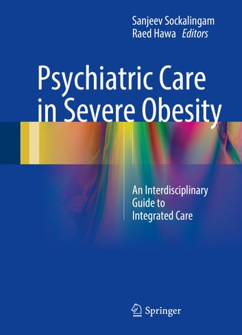 Psychiatric Care in Severe Obesity - An Interdisciplinary Guide to Integrated Care ebook by