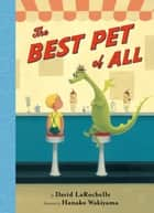 The Best Pet of All ebook by David Larochelle, Hanako Wakiyama