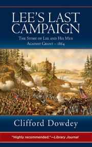 Lee's Last Campaign - The Story of Lee and His Men Against Grant-1864 ebook by Clifford Dowdey