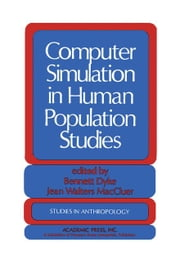 Computer Simulation in Human Population Studies ebook by Dyke, Bennett