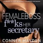 Female Boss F**ks her Secretary, A - Lesbian Older Woman Younger Woman audiobook by Conner Hayden
