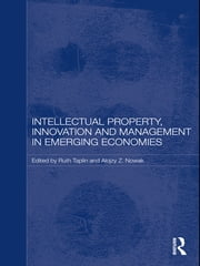 Intellectual Property, Innovation and Management in Emerging Economies ebook by Ruth Taplin,Alojzy Z. Nowak