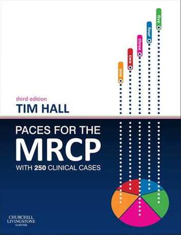 PACES for the MRCP - E-Book - with 250 Clinical Cases ebook by Tim Hall, MB ChB FRCP MRCGP DipClinEd FHEA