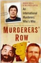 Murderers' Row - An International Murderers' Who's Who ebook by Robin Odell, Wilfred Gregg