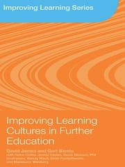 Improving Learning Cultures in Further Education ebook by David James,Gert Biesta