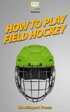 How To Play Field Hockey ekitaplar by HowExpert