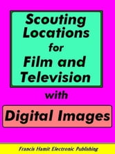 SCOUTING LOCATIONS FOR FILM AND TELEVISION WITH DIGITAL IMAGES ebook by Hamit, Francis