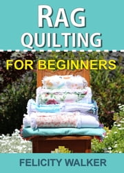 Rag Quilting for Beginners ebook by Felicity Walker