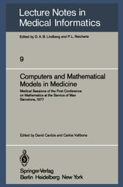 Computers and Mathematical Models in Medicine - Medical Sessions of the First Conference on Mathematics at the Service of Man Barcelona, July 11–16, 1977 ebook by