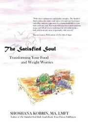 The Satisfied Soul: Transforming Your Food and Weight Worries ebook by Shoshana Kobrin, MA, LMFT