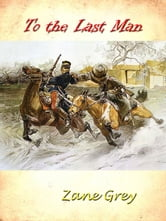 To the Last Man [Annotated] ebook by Zane Grey