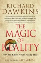 The Magic of Reality - How We Know What's Really True ebook by Richard Dawkins