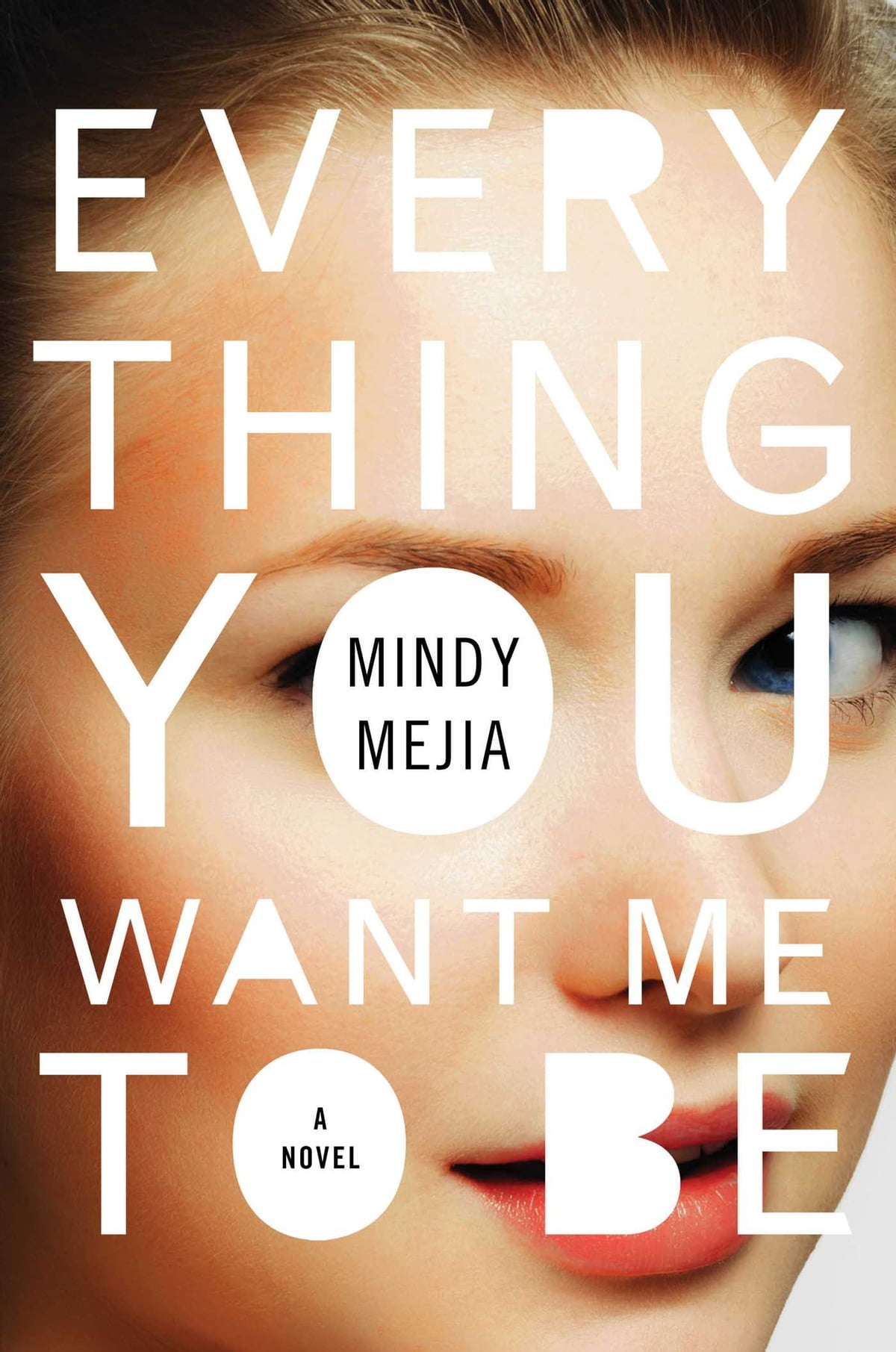 Everything You Want Me To Be  A Novel Ebook By Mindy Mejia