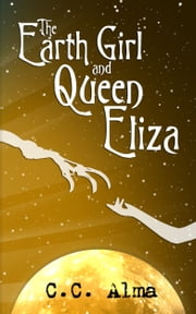The Earth Girl and Queen Eliza ebook by C. C. Alma