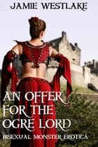 An Offer For The Ogre Lord ebook by Jamie Westlake