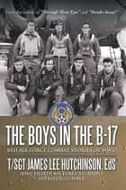 The Boys in the B-17 ebook by T/Sgt James Lee Hutchinson, Eds