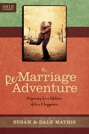 The Remarriage Adventure - Preparing for a Lifetime of Love & Happiness ebook by Dale Mathis,Susan Mathis