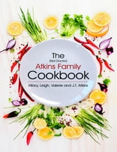 The (Not Doctor) Atkins Family Cookbook ebook by J.T. Atkins,Hilary,Leigh,Valerie