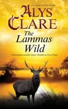 The Lammas Wild ebook by Alys Clare