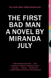 The First Bad Man - A Novel ebook by Miranda July