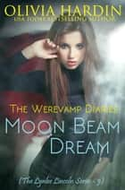 The Werevamp Diaries: Moon Beam Dream - The Lynlee Lincoln Series, #5 ebook by Olivia Hardin