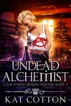 Undead Alchemist ebook by Kat Cotton