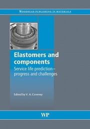 Elastomers and Components - Service Life Prediction - Progress and Challenges ebook by V Coveney