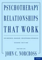 Psychotherapy Relationships That Work ebook by John C. Norcross