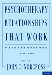 Psychotherapy Relationships That Work - Evidence-Based Responsiveness ebook by John C. Norcross
