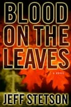 Blood on the Leaves ebook by Jeff Stetson