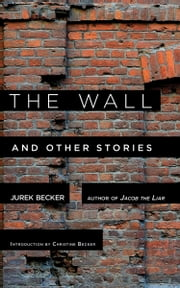 The Wall - And Other Stories ebook by Jurek Becker,Christine Becker