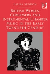 British Women Composers and Instrumental Chamber Music in the Early Twentieth Century ebook by Dr Laura Seddon