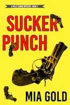 Sucker Punch (A Holly Hands Mystery—Book #2) ebook by Mia Gold