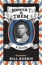 Booker T & Them: A Blues ebook by Bill Harris