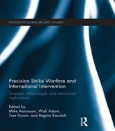 Precision Strike Warfare and International Intervention - Strategic, Ethico-Legal and Decisional Implications ebook by