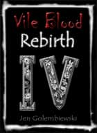 Vile Blood 4: Rebirth ebook by Jen Golembiewski