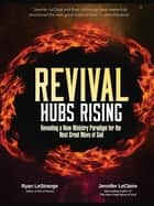 Revival Hubs Rising - Revealing a New Ministry Paradigm for the Next Great Move of God ebook by Ryan LeStrange, Jennifer LeClaire